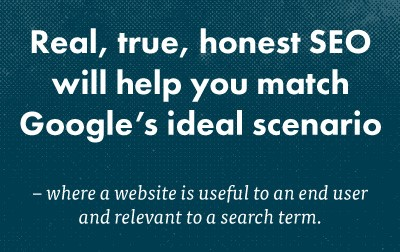 """Real, true, honest SEO will you match Google's ideal scenario"" SEO Quote"
