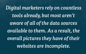 Digital marketers rely on countless tools already, but most aren't aware of all of the data sources available to them.