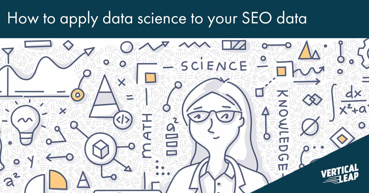How to apply data science to your SEO data - Vertical Leap