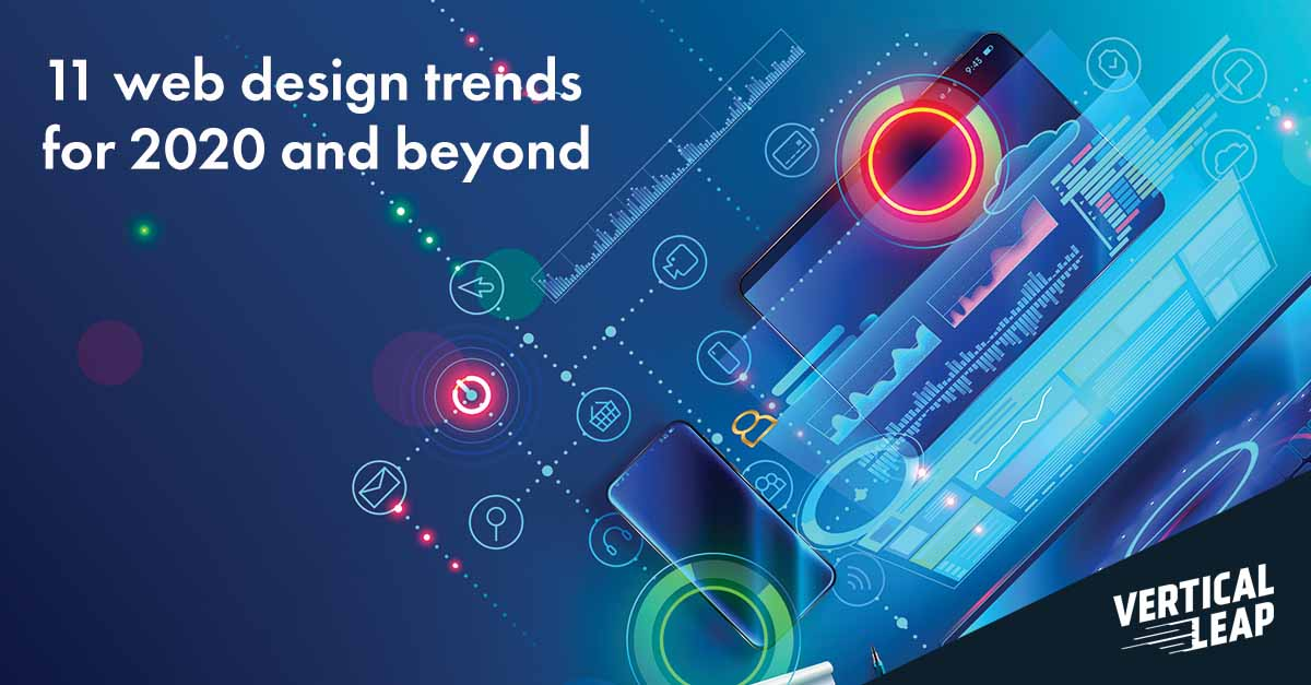 11 Web Design Trends For 2020 And Beyond Vertical Leap